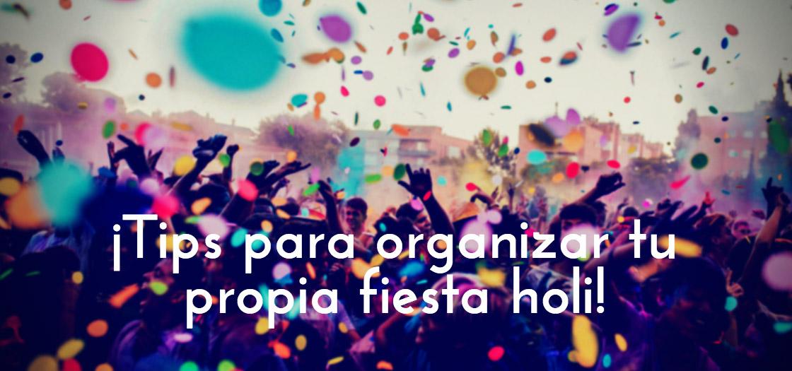 Tips sobre cómo hacer tu fiesta holi