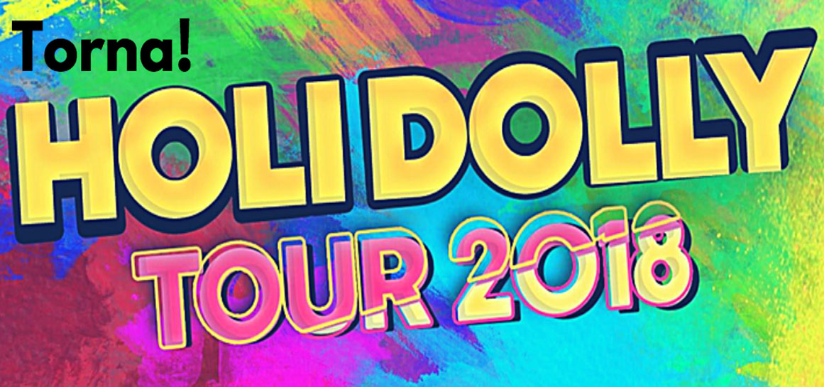 Arrenca Holi Dolly Tour 2018